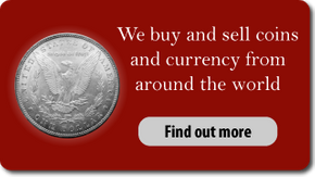 We buy and sell coins and currency from around the world. Find out more
